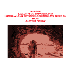 'HOMER: A Long-Distance Look Into Lava Tubes On Mars' for Madame Mars: https://divyampersaud.wordpress.com/2016/11/23/november-updates/